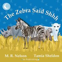 The Zebra Said Shhh - M.R. Nelson