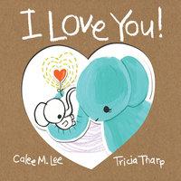 I Love You! - Calee M. Lee