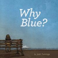 Why Blue? - Josh Tuininga