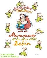 Mamman och den vilda bebin - Barbro Lindgren,Eva Eriksson