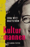 Kulturmannen och andra texter - Ebba Witt-Brattström