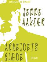 Arbejdets glæde - Jeppe Aakjær