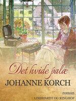 Det hvide palæ - Johanne Korch