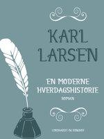 En moderne hverdagshistorie - Karl Larsen