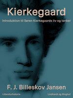 Kierkegaard. Introduktion til Søren Kierkegaards liv og tanker - F.J. Billeskov Jansen