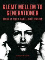 Klemt mellem to generationer - Marie-Louise Truelsen,Dorthe la Cour