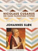 Nicolaus Cusanus og hans filosofiske system - Johannes Sløk