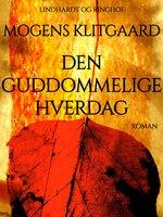 Den guddommelige hverdag - Mogens Klitgaard