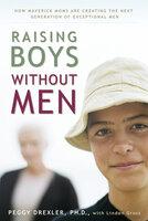 Raising Boys without Men - Peggy Drexler,Linden Gross