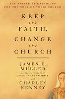 Keep The Faith, Change The Church - James Muller, Charles Kenney
