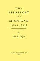 The Territory of Michigan (1805-1837) - Alec Gilpin