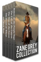 Zane Grey Collection: Riders of the Purple Sage, The Call of the Canyon, The Man of the Forest, The Desert of Wheat and Much More - Zane Grey