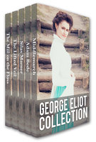George Eliot Collection: Middlemarch, Adam Bede, Silas Marner, The Lifted Veil, and The Mill on the Floss - George Eliot