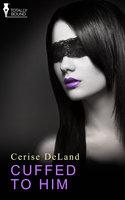 Cuffed to Him - Cerise DeLand