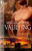 Vaulting - Megan Slayer
