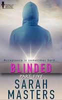 Blinded - Part Five - Sarah Masters