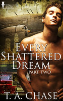 Every Shattered Dream - Part Two - T.A. Chase