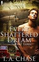 Every Shattered Dream - Part Three - T.A. Chase