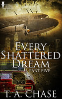 Every Shattered Dream: Part Five - T.A. Chase