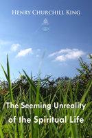The Seeming Unreality of the Spiritual Life - Henry Churchill King
