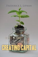 Creating Capital: Money-making as an aim in business - Frederick L. Lipman