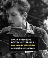 Röstens litteratur : Bob Dylans betydelser - Johan Svedjedal