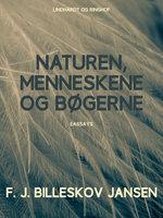 Naturen, Menneskene og Bøgerne - F.J. Billeskov Jansen