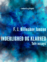 Inderlighed og Klarhed, Tolv essays - F.J. Billeskov Jansen