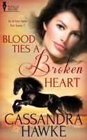 Blood Ties a Broken Heart - Cassandra Hawke