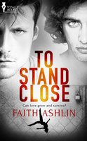 To Stand Close - Faith Ashlin