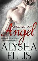 Send Me an Angel - Alysha Ellis