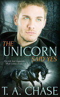 The Unicorn Said Yes - T.A. Chase