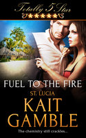 Fuel to the Fire - Kait Gamble