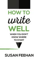 How to Write Well - Susan Feehan