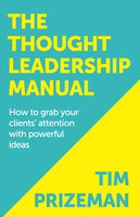 The Thought Leadership Manual - Tim Prizeman