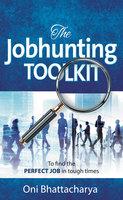 The Jobhunting Toolkit - Oni Bhattacharya