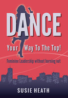 Dance Your Way to the Top! - Susie Heath