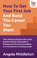 How To Get Your First Job And Build The Career You Want - Angela Middleton