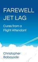 Farewell Jet Lag - Christopher Babayode