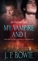 My Vampire and I - J.P. Bowie
