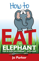 How to Eat an Elephant - Jo Parker