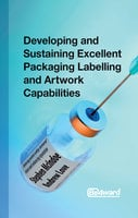 Developing and Sustaining Excellent Packaging Artwork Capabilities in the Healthcare Industry - Andrew Love, Stephen McIndoe