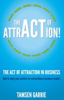 The Act Of Attraction in Business - Tamsen Garrie