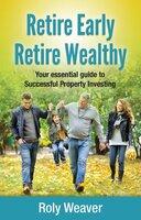 Retire Early Retire Wealthy - Roly Weaver