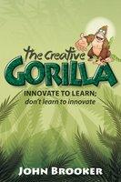 The Creative Gorilla - John Brooker
