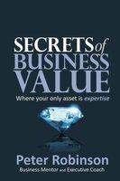 Secrets of Business Value - Peter Robinson