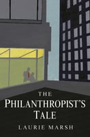 The Philanthropist's Tale - Laurie Marsh