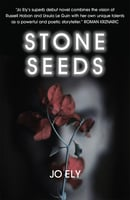 Stone Seeds - a gripping dystopian thriller - Jo Ely