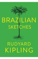 Brazilian Sketches - Rudyard Kipling