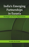 India's Emerging Partnerships in Eurasia - Nivedita Das Kundu